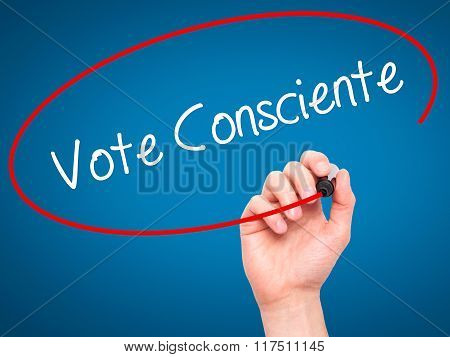Man Hand Writing Vote Consciente   (vote Conscientiously In Portuguese) With Black Marker On Visual