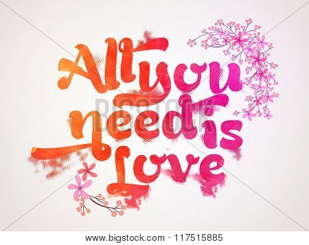 Stylish colorful text All You Need is Love with beautiful pink flowers for Happy Valentine's Day celebration.