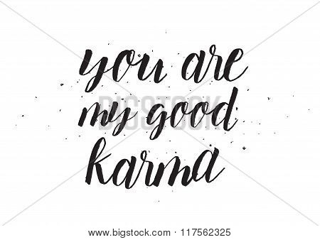 You are my good karma inscription. Greeting card with calligraphy. Hand drawn design. Black and whit