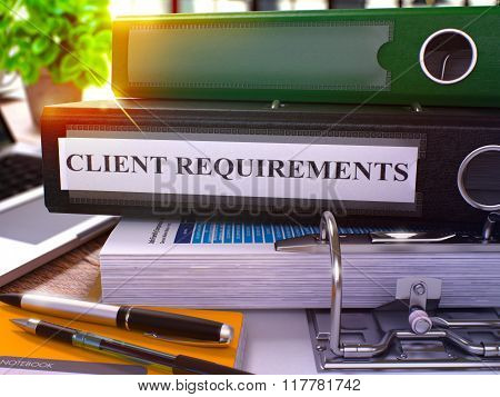 Black Ring Binder with Inscription Client Requirements on Background of Working Table with Office Supplies and Laptop. Client Requirements Business Concept on Blurred Background. 3D Render. poster