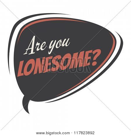 are you lonesome retro speech balloon