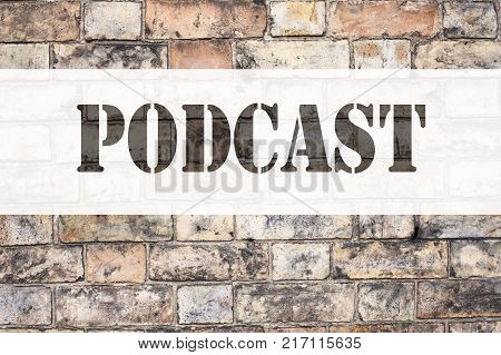 Conceptual announcement text caption inspiration showing Podcast. Business concept for Internet Broadcasting Concept written on old brick background with space