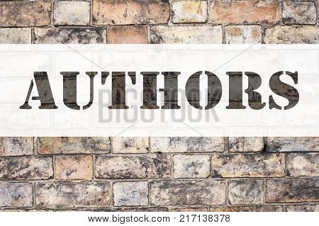 Conceptual announcement text caption inspiration showing Authors. Business concept for Word Message Text Typography written on old brick background with space