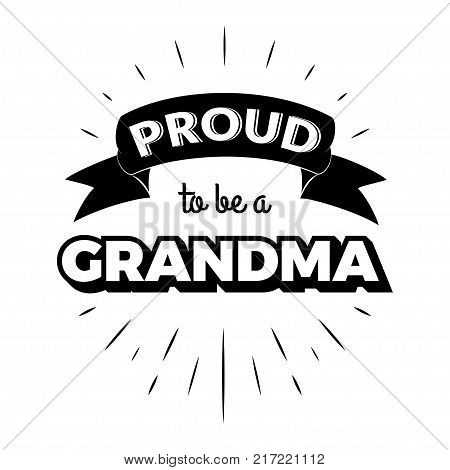 Proud to be a grandma. Isolated Happy fathers day quote on the white background. Daddy congratulation label, badge, poster, apparel vector illustration. Vintage Typographical retro logo.