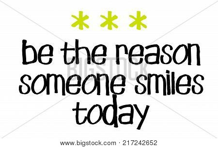 Be The Reason Someone Smiles Today. Creative typographic motivational poster.