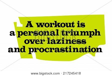 A Workout Is A Personal Triumph Over Laziness And Procrastination. Creative typographic motivational poster.