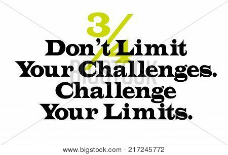 Don t Limit Your Challenges. Challenge Your Limits. Creative typographic motivational poster.