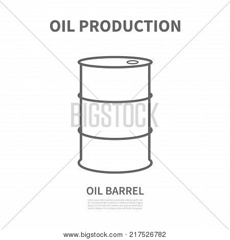 A barrel of oil in linear style. Logotype for oil producing company. Vector illustration. Poster with vector linear icon for oil industry. Template for your design.