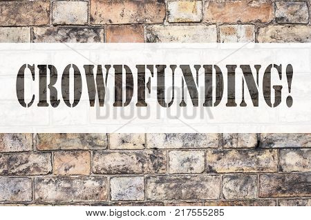 Conceptual announcement text caption inspiration showing Crowdfunding. Business concept for Business Fundraising Project Funding written on old brick background with space