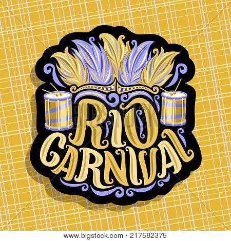 Vector logo for Rio Carnival, poster with brazilian feather headdress, drum with sticks for samba parade, original font for text rio carnival, cut paper sign for carnival show in Brazil Rio de Janeiro poster
