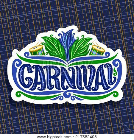 Vector logo for Carnival, poster with brazilian feather headdress, drums with sticks for samba parade, original font for blue word title carnival, sign for dance carnival show on abstract background.