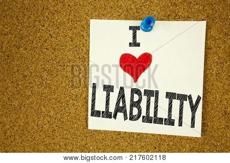 Hand writing text caption inspiration showing I Love Liability concept meaning Accountability Legal Blame Risk Loving written on sticky note, reminder isolated background with space