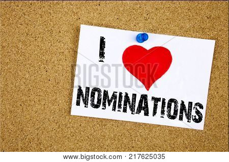 Hand writing text caption inspiration showing I Love Nominations concept meaning Election Nominate Nomination Loving written on sticky note, reminder isolated background with space