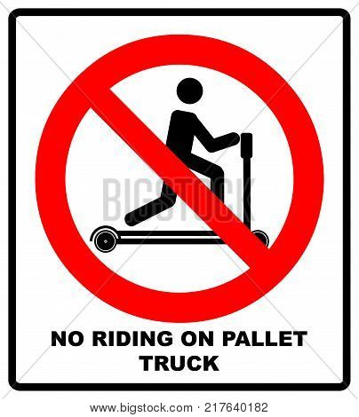 Riding on pallet trucks is forbidden symbol. Occupational Safety and Health Signs. Do not ride on trucks. Vector illustration isolated on white. Warning forbidden banner