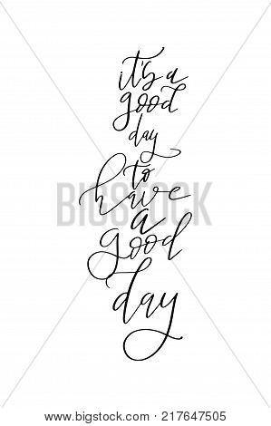 Hand drawn lettering. Ink illustration. Modern brush calligraphy. Isolated on white background. It's a good day to have a good day,