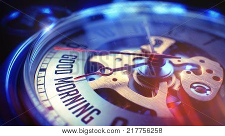Vintage Pocket Clock Face with Good Morning Inscription on it. Business Concept with Vintage Effect. Good Morning. on Watch Face with Close Up View of Watch Mechanism. Time Concept. Film Effect. 3D.