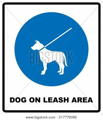 Dog on leash area icon. Dogs allowed sign. Vector illustration isolated on white. Blue mandatory symbol with white pictogram and text. Notice banner