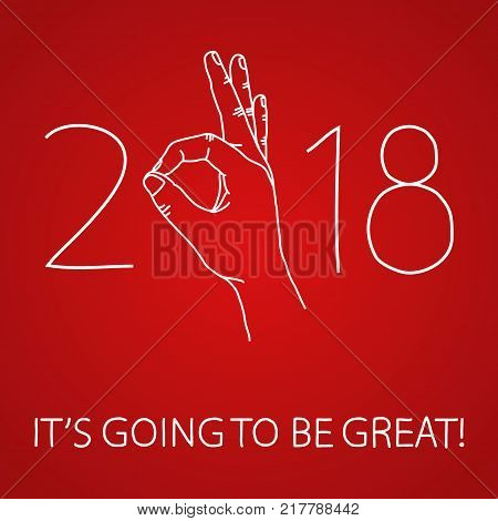 Its going to be great year 2018 greeting card. Graphic design element for party invitation, flyer or poster. Doodle hand drawn poster. Hand making OK sign. Vector illustration