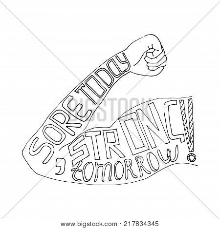 Sore today strong tomorrow lettering. Stock vector illustration of a man's arm with hand written phrase. Workout and fitness motivation quote.