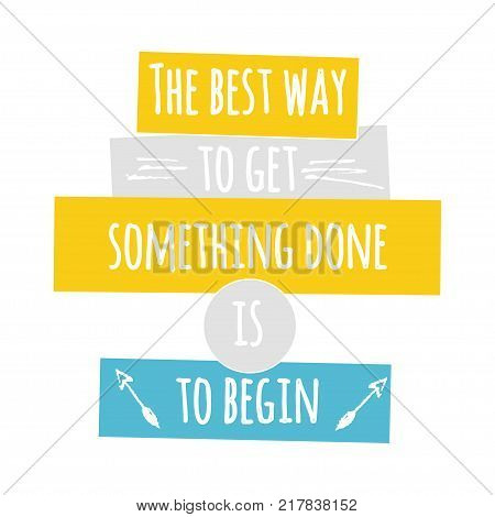 Motivational quote typographical poster on a white background. The best way to get something done is to begin. Vector illustration