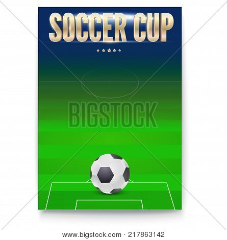 Poster of Soccer cup, design of flyer. Soccer ball on background of the playing field. Template of announcement for sports event invitation. Banner ready for print, vector 3D illustration.