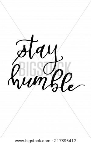 Hand drawn lettering. Ink illustration. Modern brush calligraphy. Isolated on white background. Stay humble.