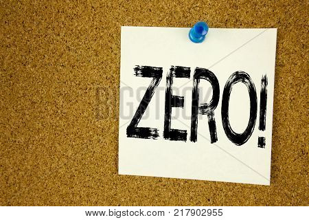 Conceptual hand writing text caption inspiration showing Zero. Business concept for  Zero Zeros Nought Tolerance written on sticky note, reminder cork background with space