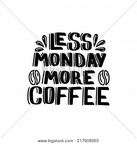 less Monday more coffee brush hand drawn inscription isolated on white background