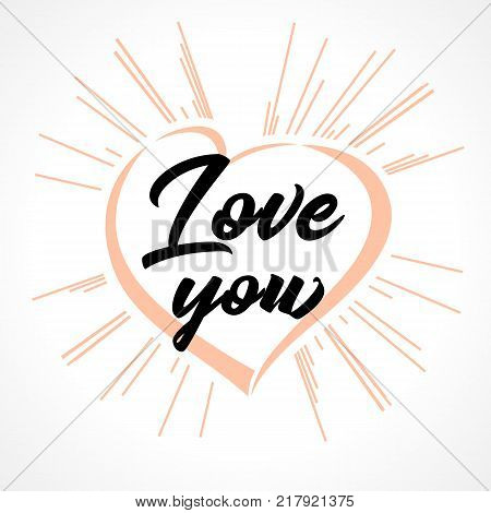 Love you lettering heart and beams greeting card. Valentines day calligraphy card, hand drawn design elements. February 14, vector illustration