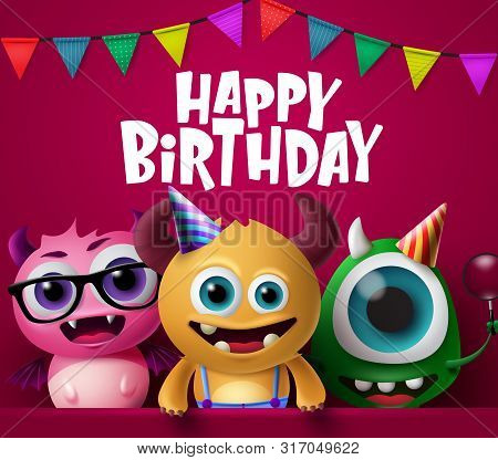 Happy Birthday Greeting Card And Monster Characters Vector Design. Crazy Cute Little Monsters Charac