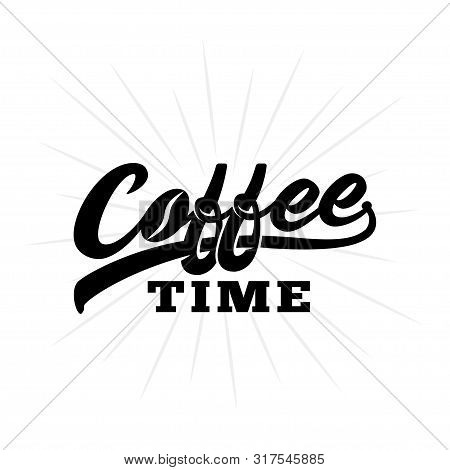 Coffee Time. Hand Drawn Lettering Design. Vector And Illustration.