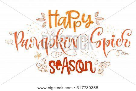 Happy Pumpkin Spice Season - Quote. Autumn Pumpkin Spice Season Handdrawn Lettering Phrase. Vector C