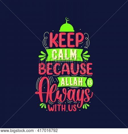 Keep Calm Because Allah Is Always With Us- Muslim Religion Quotes Best Typography.