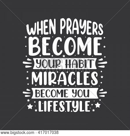 When Prayers Become Your Habit Miracles Become Your Lifestyle- Muslim Religion Inspirational Quote L