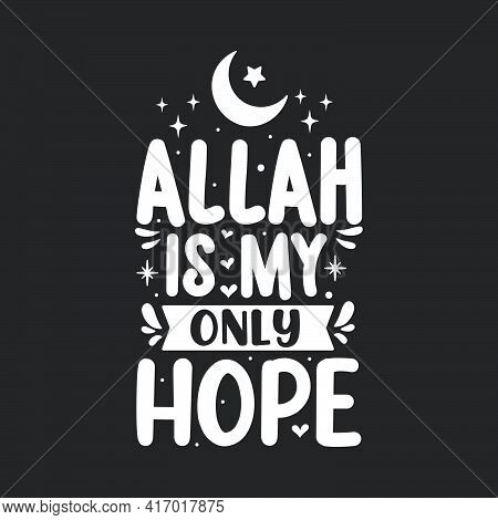 Allah Is My Only Hope- Muslim Religion Lettering Design.