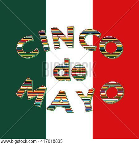 Cinco De Mayo Federal Holiday In Mexico- Text And Mexican Flag Background. Illustration For May 5th-