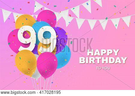 Happy 99th Birthday Balloons Greeting Card Background. 99 Years Anniversary. 99th Celebrating With C