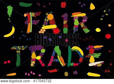 Fair Trade Symbol Written With Fruits And Vegetables, Like Bananas, Oranges, Lemons, Apples, Grapes,