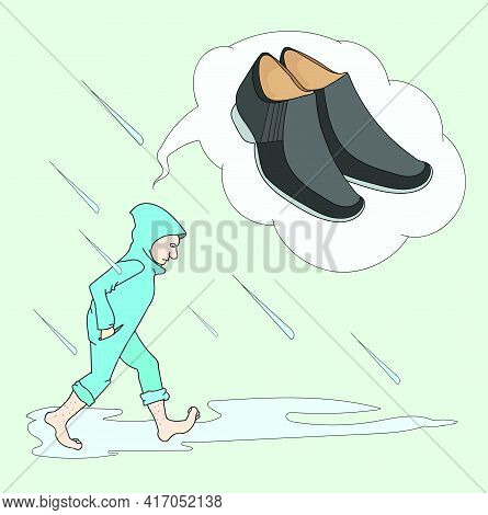 Barefoot Man Is Puzzled. He Dreams Of Good Shoes In Inclement Weather