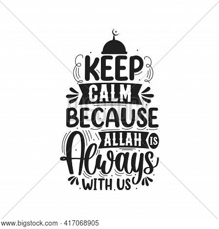 Keep Calm Because Allah Is Always With Us- Muslim Religion Quotes Lettering