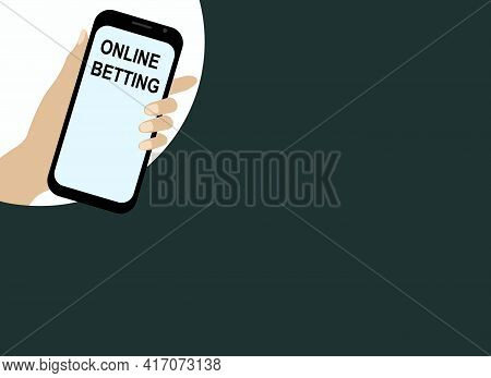 Vector Drawing Of A Hand With A Mobile Phone. Online Betting App On The Phone