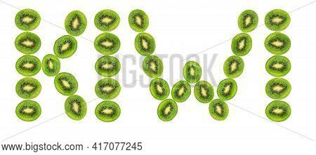 Word Kiwi Laid Out Of Slices Of Kiwi On White Background. Fresh Ripe Kiwi. Green Fruit Vitamin.