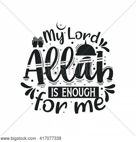 My Lord Allah Is Enough For Me- Muslim Religion Quotes Best Typography.