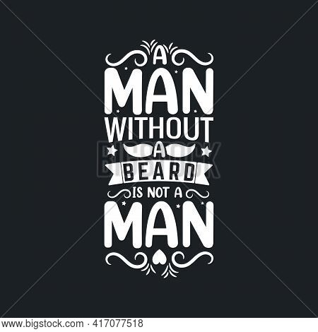 A Man Without A Beard Is Not A Man- Islamic Typography For Inspirational Quotes.