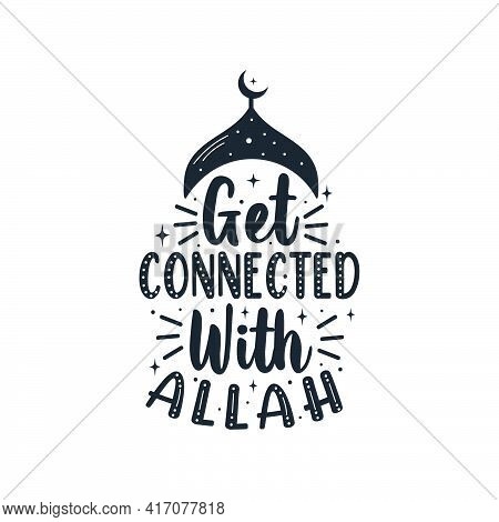 Get Connected With Allah- Muslim Religious Quote Lettering For Holy Month Ramadan