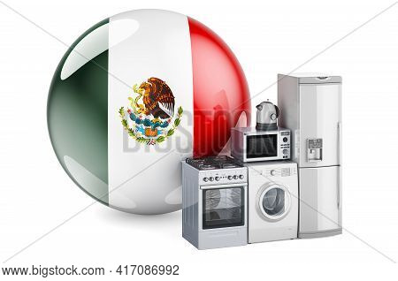 Kitchen And Household Appliances With Mexican Flag. Production, Shopping And Delivery Of Home Applia