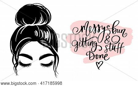 Messy Hair Bun, Vector Woman Silhouette. Beautiful Girl Drawing Illustration And Fashion Quote Messy
