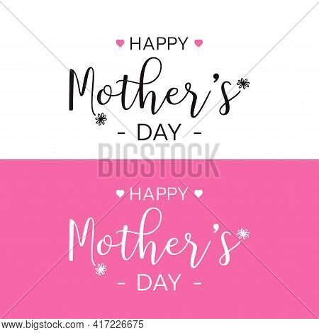 Happy Mothers Day Lettering. Stylized Image Of Mother's Day Greeting Card With Flowers Card For Mom
