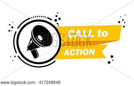 Megaphone With Call To Action Speech Bubble Banner. Loudspeaker. Label For Business, Marketing And A