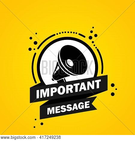 Megaphone With Important Message Speech Bubble Banner. Loudspeaker. Label For Business, Marketing An